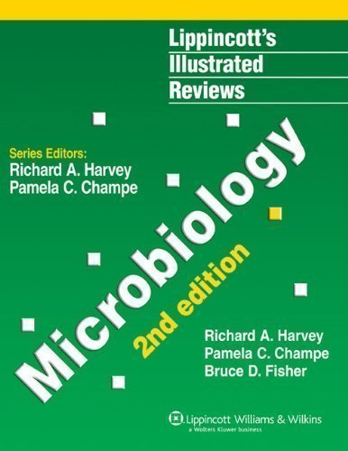 Microbiology (Lippincott's Illustrated Reviews Series) 2nd (second) Edition by Harvey PhD, Richard A., Champe, Pamela C., Fisher, Bruce D. (2006)