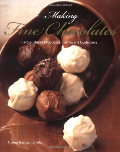Making Fine Chocolates: Flavour-infused Chocolates, Truffles and Confections by Andrew Garrison Shotts (2007-05-04)