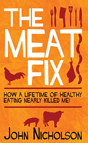 The Meat Fix: How a Lifetime of Healthy Living Nearly Killed Me!