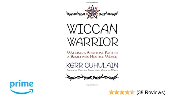 Wiccan warrior walking a spiritual path in a sometimes hostile wiccan warrior walking a spiritual path in a sometimes hostile world kerr cuhulain 9781567182521 amazon books fandeluxe Choice Image