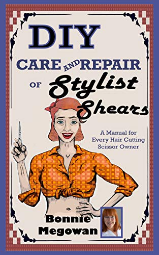 DIY Care and Repair of Stylist Shears: A Manual for every hair cutting scissor owner