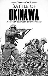 Battle of Okinawa - World War II: A History from Beginning to End (World War 2 Battles)