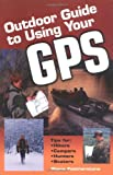 Outdoor Guide to Using Your GPS, Steve Featherstone, 1589231457