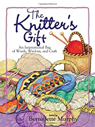 The Knitter's Gift: An Inspirational Bag of Words, Wisdom and Craft