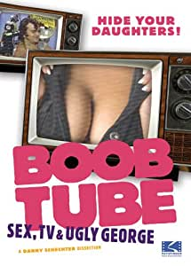 Boob Tube  Ugly George