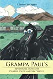 Grampa Paul's Adventure Stories of Charlie Crow and His Friends, P. Zimmerschied, 1468505505