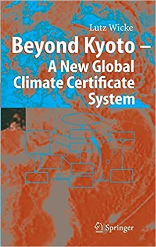 Book Beyond Kyoto - A New Global Climate Certificate System: Continuing Kyoto Commitsments or a Global ´Cap and Trade´ Scheme for a Sustainable Climate Policy?