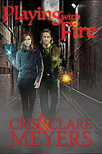 Playing with Fire (Criminal Elements Book 1) by [Meyers, Clare, Meyers, Cris]