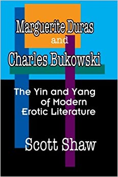 Book Marguerite Duras And Charles Bukowski: The Yin And Yang Of Modern Erotic Literature by Scott Shaw (2007-11-01)