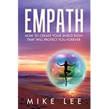 Empath: How to Create Your Shield Body That Will Protect You Forever (Meditation, Alone, Introvert, Sensitive, Energy, Intuitive, Emotion Book 2)