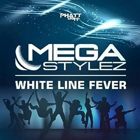 Megastylez-Whiteline Fever