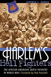 A More Unbending Battle: The Harlem Hellfighters Struggle for Freedom in WWI and Equality at Home