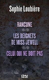 Rancune suivie de Les beignets de miss Jewell et Celui qui ne boit pas par Sophie Loubière