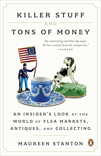 Killer Stuff and Tons of Money: An Insider's Look at the World of Flea Markets, Antiques, and Collecting (Markets Flea)