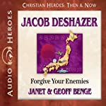 Jacob DeShazer: Forgive Your Enemies (Christian Heroes: Then & Now) | Janet Benge,Geoff Benge