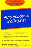 The Illinois Guide Book to Auto Accidents and Injuries, Steve Giacoletto, 1490513841