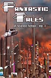 Fantastic Tales of Science Fiction Vol. 1 (Volume 1)