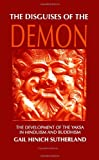 The Disguises of the Demon : The Development of the Yaksa in Hinduism and Buddhism, Sutherland, Gail Hinich, 0791406229