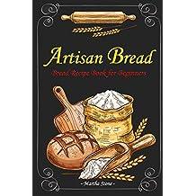 Artisan Bread: Bread Recipe Book for Beginners