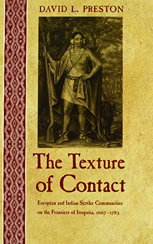 The Texture of Contact: European and Indian Settler Communities on the Frontiers of Iroquoia, 1667-1783 (The Iroquoians and Their World)
