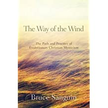 The Way of the Wind: The Path and Practice of Evolutionary Christian Mysticism by Bruce G. Sanguin (2015-10-15)