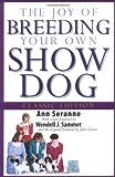 The Joy of Breeding Your Own Show Dog, Ann Seranne, 0764573020