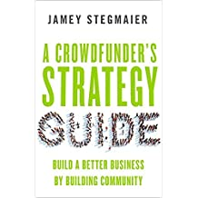 A Crowdfunder's Strategy Guide: Build a Better Business by Building Community by Jamey Stegmaier (2015-09-14)