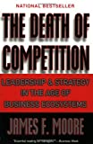 The Death of Competition, James F. Moore, 0887308503