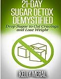 21-Day Sugar Detox Demystified, Kelly Meral, 1500211656