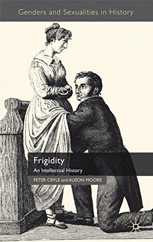 Frigidity: An Intellectual History (Genders and Sexualities in History)