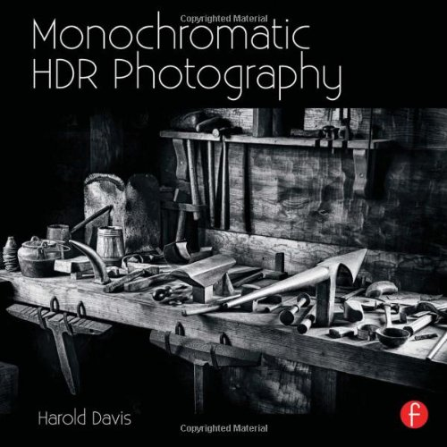 Monochromatic HDR Photography: Shooting and Processing Black & White High Dynamic Range Photos [Harold Davis] (Tapa Blanda)