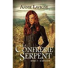 La Confrérie du Serpent, tome 1: L'invasion (French Edition)