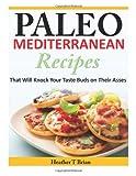 Paleo Mediterranean Recipes, Heather Brian, 1497361966