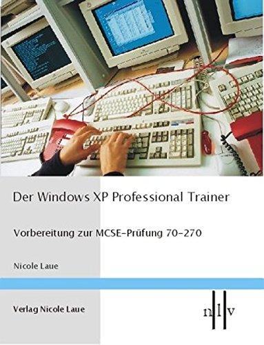 Der Windows XP Professional Trainer - Vorbereitung zur MCSE-Prüfung 70-270