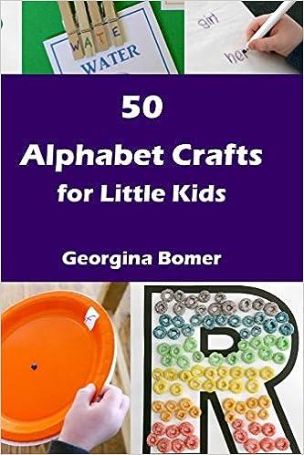 50 Alphabet Crafts For Little Kids Georgina Bomer 9781530319886