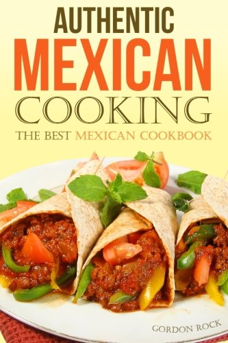Authentic Mexican Cooking: The Best Mexican Cookbook ebook