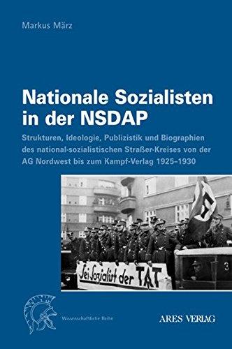 Nationale Sozialisten in der NSDAP: Strukturen, Ideologie, Publizistik und Biographien des nationalsozialistischen Straßer-Kreises von der AG Nordwest bis zum Kampf-Verlag 1925-1930