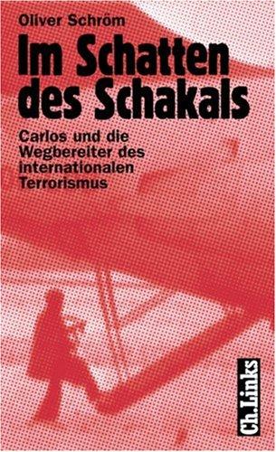Im Schatten des Schakals; Carlos und die Wegbereiter des internationalen Terrorismus.