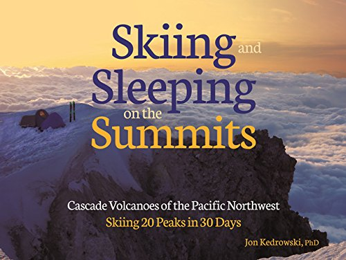 Skiing and Sleeping on the Summits: Cascade Volcanoes of the Pacific - Summit Cascade