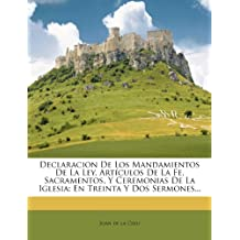 Declaracion De Los Mandamientos De La Ley, Artículos De La Fe, Sacramentos, Y Ceremonias De La Iglesia: En Treinta Y Dos Sermones... (Spanish Edition)