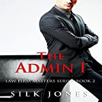 The Admin: Law Firm Erotica, Book 2 (Volume 2) | Silk Jones