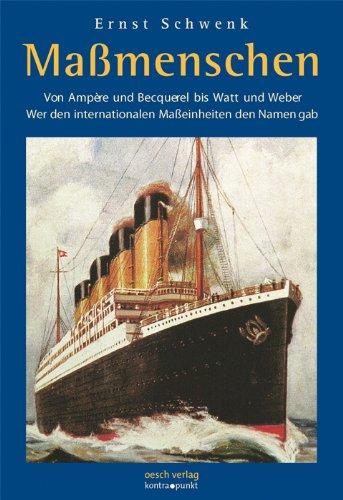 Massmenschen: Von Ampère und Becquerel bis Watt und Weber / Wer den internationalen Masseinheiten den Namen gab