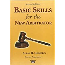 Basic Skills for the New Arbitrator, Second Edition