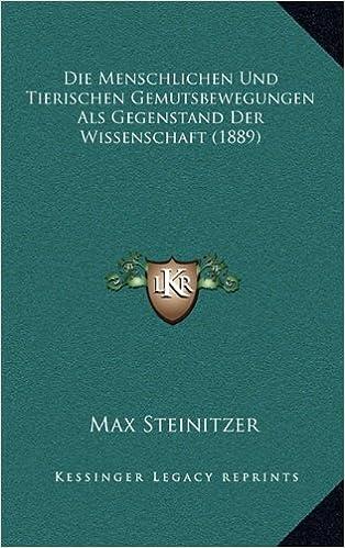 Die Menschlichen Und Tierischen Gemutsbewegungen ALS Gegenstand Der Wissenschaft (1889)