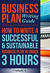 Business Plan Writing Guide: How To Write A Successful & Sustainable Business Plan In Under 3 Hours (Business Plan, Business Plan Writing, Business Plan Template) (English Edition)