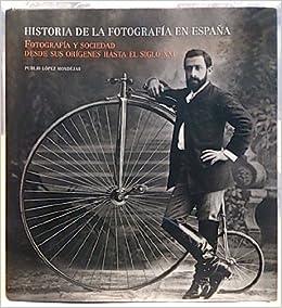 Historia De La Fotografía En España: Amazon.es: López Mondéjar, Publio: Libros