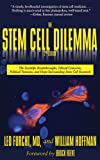 img - for The Stem Cell Dilemma: The Scientific Breakthroughs, Ethical Concerns, Political Tensions, and Hope Surrounding Stem Cell Research book / textbook / text book