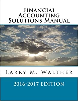 Financial accounting solutions manual 2016 2017 edition larry m financial accounting solutions manual 2016 2017 edition larry m walther 9781522711599 amazon books fandeluxe Image collections