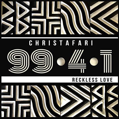 Christafari - 99.4.1 (Reckless Love) 2018