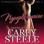 Nymphomaniac: Erotic Tales of a Nymph: Nymphomaniac Series, Volume 1   Carey Steele